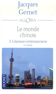 Jacques Gernet - Le monde chinois - Tome 3, L'époque contemporaine.