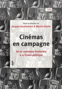 Jacques Gerstenkorn et Martin Goutte - Cinémas en campagne - De la chronique électorale à la fiction politique.