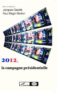 Jacques Gerstlé et Raul Magni Berton - 2012, la campagne présidentielle - Observer les médias, les électeurs, les candidats.