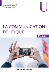 Jacques Gerstlé et Christophe Piar - La communication politique - 4e éd.