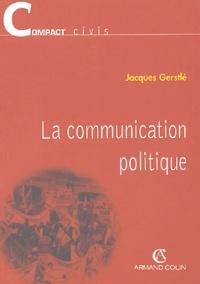 Jacques Gerstlé - La communication politique.
