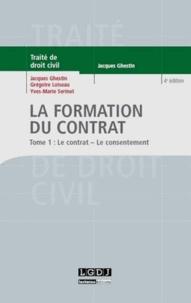 Jacques Ghestin et Grégoire Loiseau - La formation du contrat - Tome 1 : Le contrat ; le consentement.
