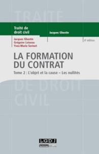 Jacques Ghestin et Grégoire Loiseau - La formation du contrat - Tome 2 : L'objet et la cause ; les nullités.