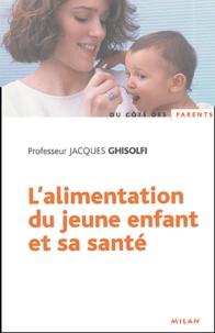 Jacques Ghisolfi - L'alimentation du jeune enfant et sa santé.