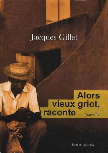 Jacques Gillet - Alors vieux griot, raconte.