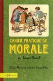 Jacques Gimard - Cahier pratique de morale - Leçons d'hier pour exercices d'aujourd'hui.