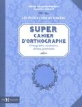 Jacques Gimard et Albine Novarino-Pothier - Super cahier d'orthographe.