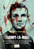 Jacques Gimard - Trompe-la-Mort - Les cahiers secrets de Pierre Paoli, agent français de la Gestapo.