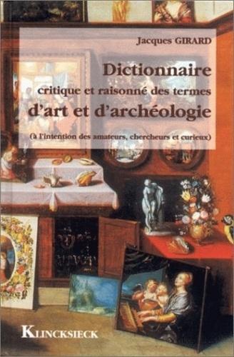Jacques Girard - Dictionnaire critique et raisonné des termes d'art et d'archéologie.