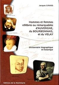 Jacques Girard - Hommes et femmes célèbres ou remarquables d'Auvergne, du Bourbonnais et du Velay - Dictionnaire biographique et historique.