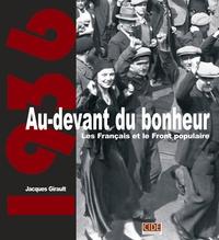 Jacques Girault - Au-devant du bonheur - Les Français et le Front populaire.