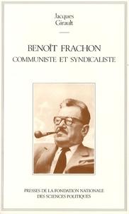 Jacques Girault - Benoît Frachon, communiste et syndicaliste.