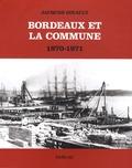 Jacques Girault - Bordeaux et la Commune 1870-1871 - Mouvement ouvrier et idéologie républicaine au moment de la Commune de Paris.