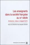 Jacques Girault et  Collectif - Les enseignants dans la société française du XXe siècle - Itinéraires, enjeux, engagements.