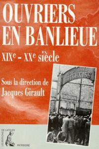 Jacques Girault et  Collectif - Ouvriers en banlieue, XIXe-XXe siècle.