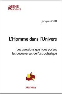 Jacques Giri - L'Homme dans l'univers - Les questions que nous posent les découvertes de l'astrophysique.