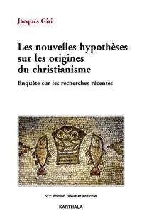 Jacques Giri - Les nouvelles hypothèses sur les origines du christianisme - Enquête sur les recherches récentes.