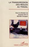 Jacques Girin et Michèle Grosjean - La transgression des règles au travail.