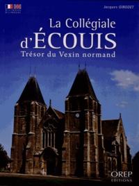 Jacques Girodet - La Collégiale d'Ecouis - Trésor du Vexin normand.