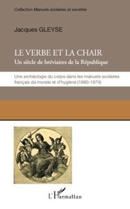 Jacques Gleyze - Le verbe et la chair - Un siècle de bréviaires de la République.