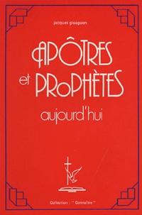 Jacques Gloaguen - Apôtres et Prophètes aujourd'hui.