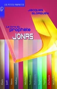 Jacques Gloaguen - Le livre du prophète Jonas.