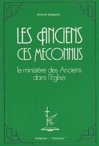 Jacques Gloaguen - Les Anciens ces méconnus - Le ministère des Anciens dans l'Eglise.