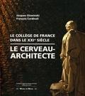 Jacques Glowinski et François Cardinali - Le cerveau-architecte - Le Collège de France, dans le XXIe siècle.