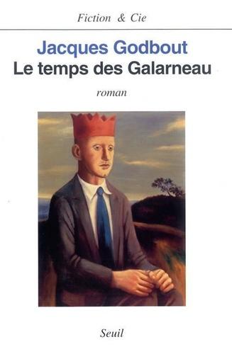 Jacques Godbout - Le temps des Galarneau.