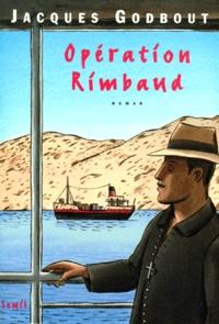 Jacques Godbout - Opération Rimbaud.