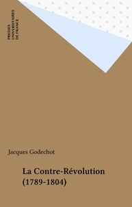 Jacques Godechot - La contre-revolution 1789-1804.