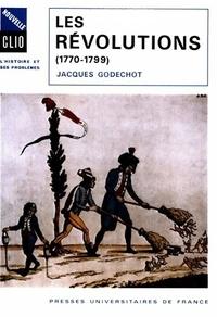 Jacques Godechot - Les Révolutions (1770-1799).