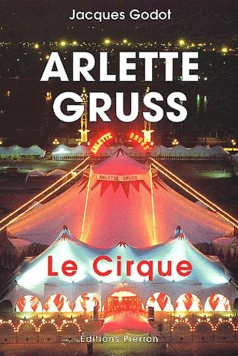 Jacques Godot - Arlette Gruss. - Le cirque.