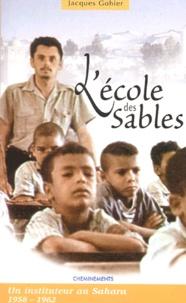 Jacques Gohier - L'école des sables - Un instituteur au Sahara (1958-1962).