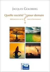 Jacques Goldberg - Quelle société pour demain ? - Réflexions juives sur la nature et l'environnement.