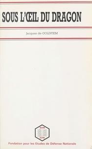 Jacques Goldfiem - Sous l'oeil du dragon - Les relations de la Chine avec les pays de l'ASEAN.