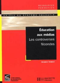 Education aux médias. Les controverses fécondes - Jacques Gonnet |