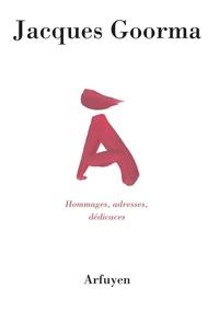 Jacques Goorma - A - Hommages, adresses, dédicaces.
