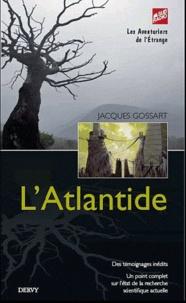 Jacques Gossart - L'Atlantide - Dernières découvertes, nouvelles hypothèses.