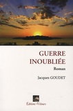 Jacques Goudet - Guerre inoubliée.