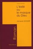 Jacques Goudet - L'Exilé ou le Masque du Dieu.