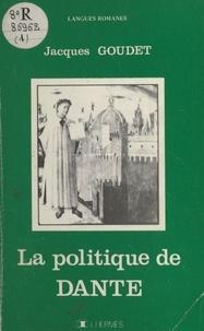 Jacques Goudet - La politique de Dante.