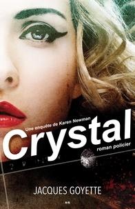 Jacques Goyette - Une enquête de Karen Newman  : Crystal.