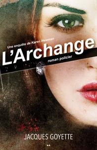 Jacques Goyette - Une enquête de Karen Newman  : L'Archange.