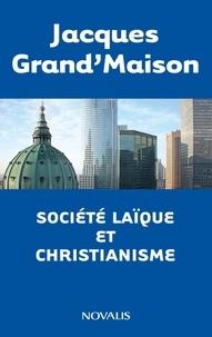 Jacques Grand'Maison - Société laïque et christianisme.
