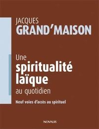 Jacques Grand'Maison - Une spiritualité laïque au quotidien - Neuf voies d'accès au spirituel.