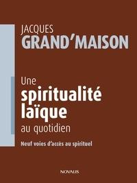 Jacques Grand'Maison et Lucia Ferretti - Une spiritualité laïque au quotidien.