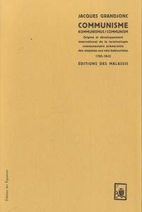 Jacques Grandjonc - Communisme/Kommunimus/Communism - Origine et développement international de la terminologie communautaire prémarxiste des utopies aux néo-babouvistes 1785-1842.