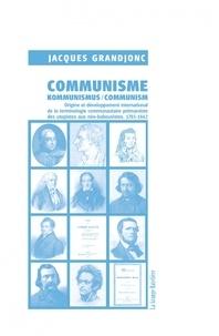 Jacques Grandjonc - Communisme/Kommunimus/Communism - Origine et développement international de la terminologie communautaire prémarxiste des utopistes aux néo-babouvistes. 1785-1842.
