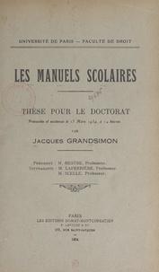 Jacques Grandsimon et  Faculté de droit de l'Universi - Les manuels scolaires - Thèse pour le Doctorat présentée et soutenue le 15 mars 1934, à 14 heures.